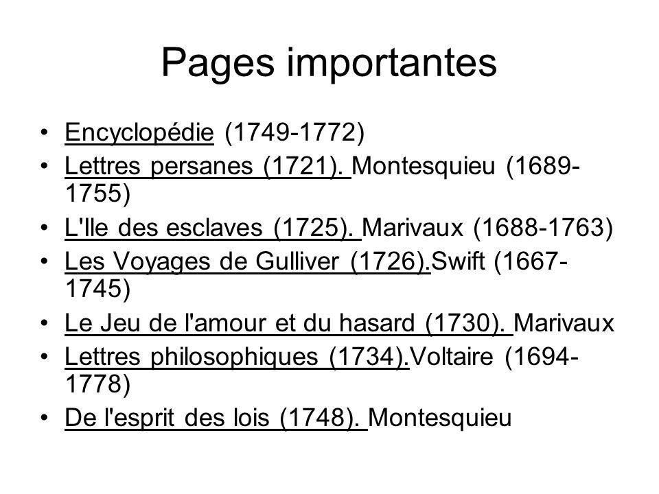 Pages importantes Encyclopédie (1749-1772) Lettres persanes (1721). Montesquieu (1689- 1755) L'Ile des esclaves (1725). Marivaux (1688-1763) Les Voyag