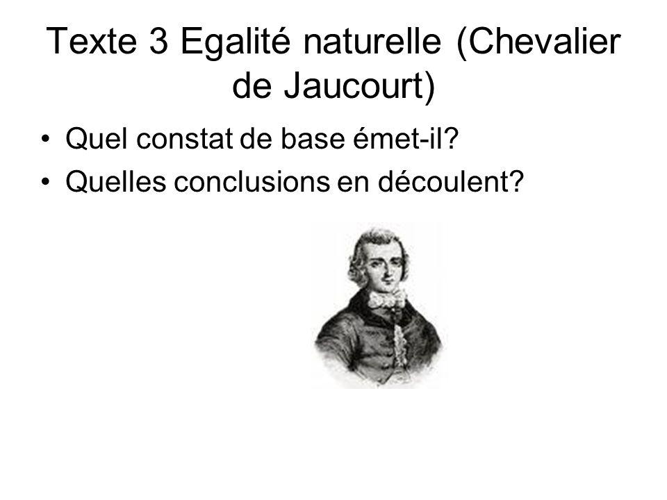 Texte 3 Egalité naturelle (Chevalier de Jaucourt) Quel constat de base émet-il? Quelles conclusions en découlent?