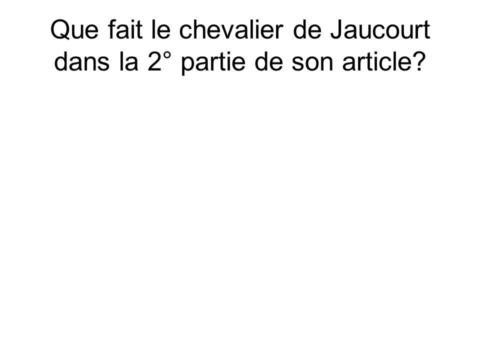 Que fait le chevalier de Jaucourt dans la 2° partie de son article?