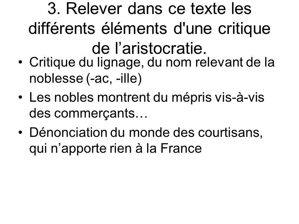 3. Relever dans ce texte les différents éléments d'une critique de laristocratie. Critique du lignage, du nom relevant de la noblesse (-ac, -ille) Les