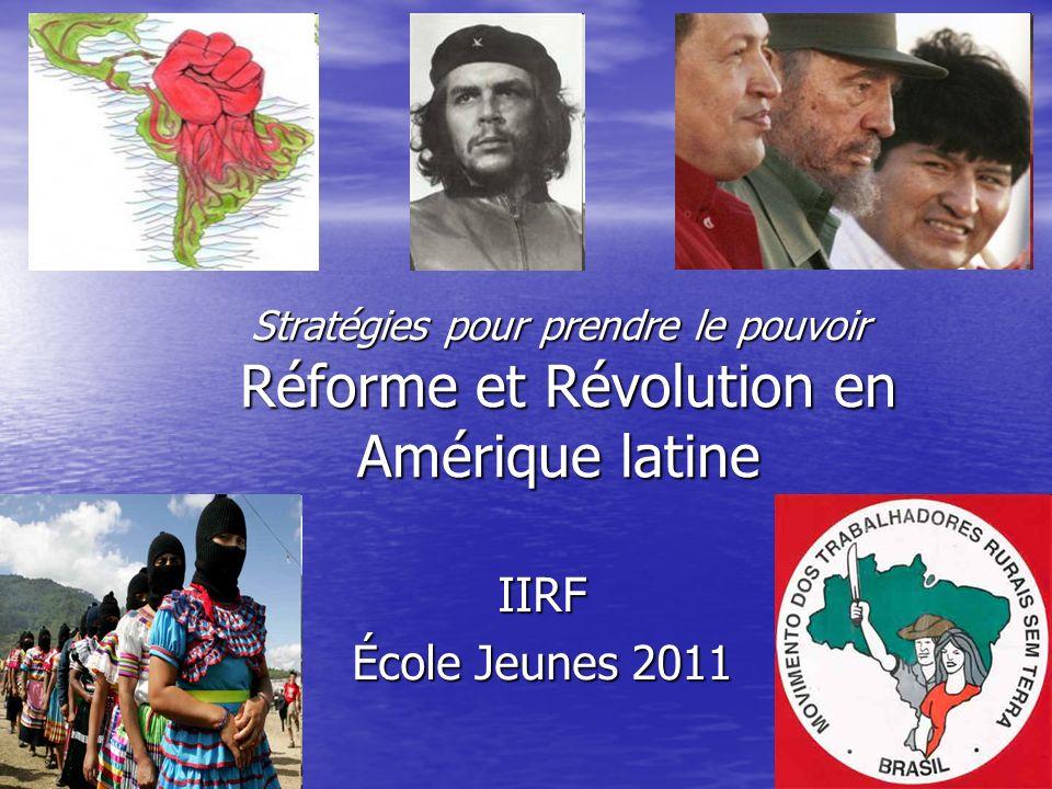 Stratégies pour prendre le pouvoir Réforme et Révolution en Amérique latine IIRF École Jeunes 2011