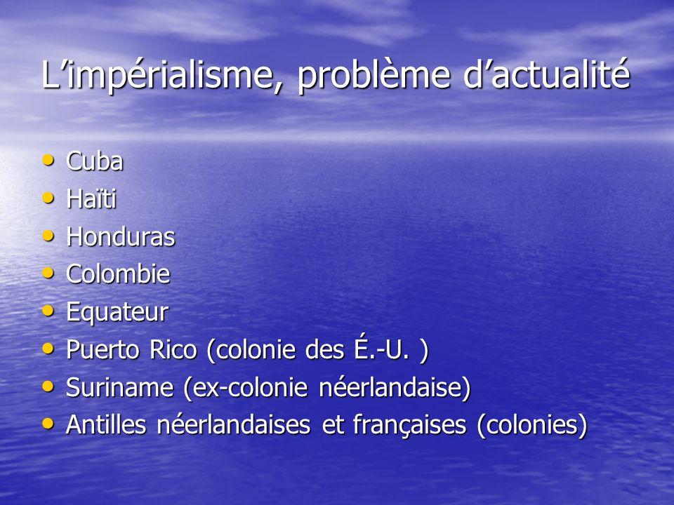 Limpérialisme, problème dactualité Cuba Cuba Haïti Haïti Honduras Honduras Colombie Colombie Equateur Equateur Puerto Rico (colonie des É.-U. ) Puerto