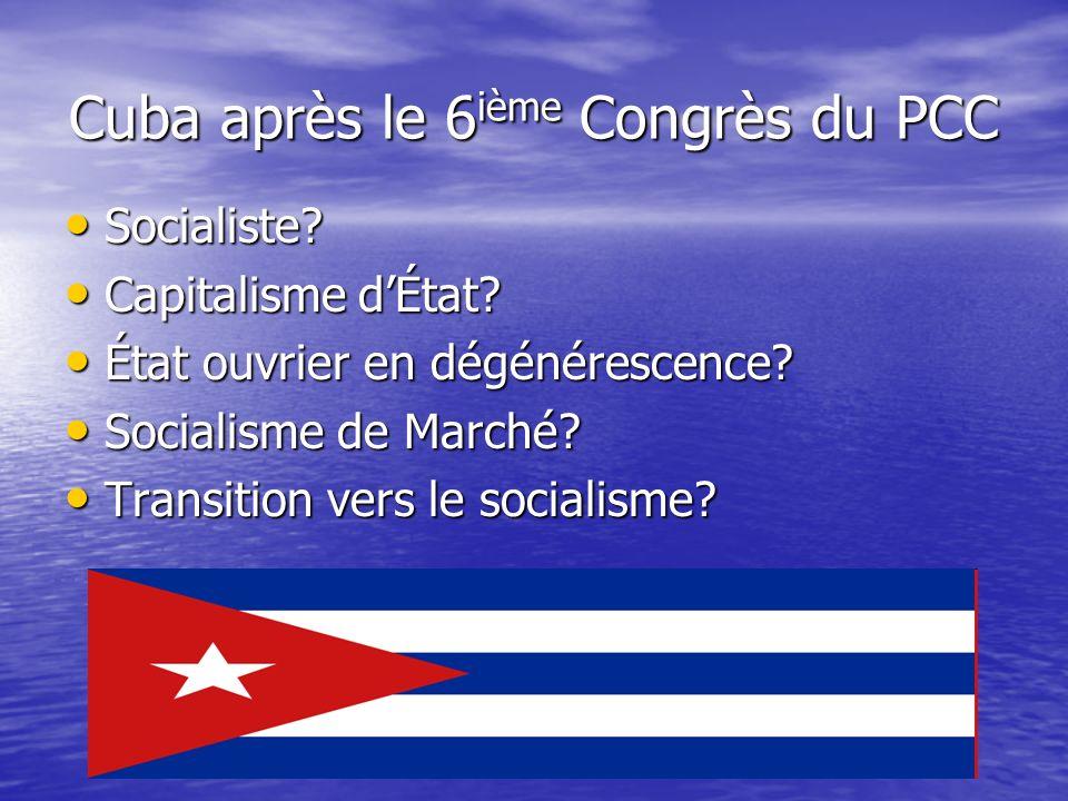 Cuba après le 6 ième Congrès du PCC Socialiste? Socialiste? Capitalisme dÉtat? Capitalisme dÉtat? État ouvrier en dégénérescence? État ouvrier en dégé