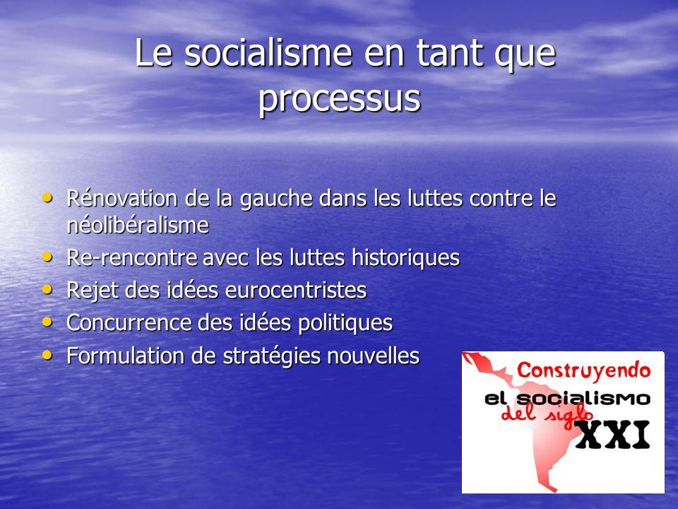Le socialisme en tant que processus Le socialisme en tant que processus Rénovation de la gauche dans les luttes contre le néolibéralisme Rénovation de