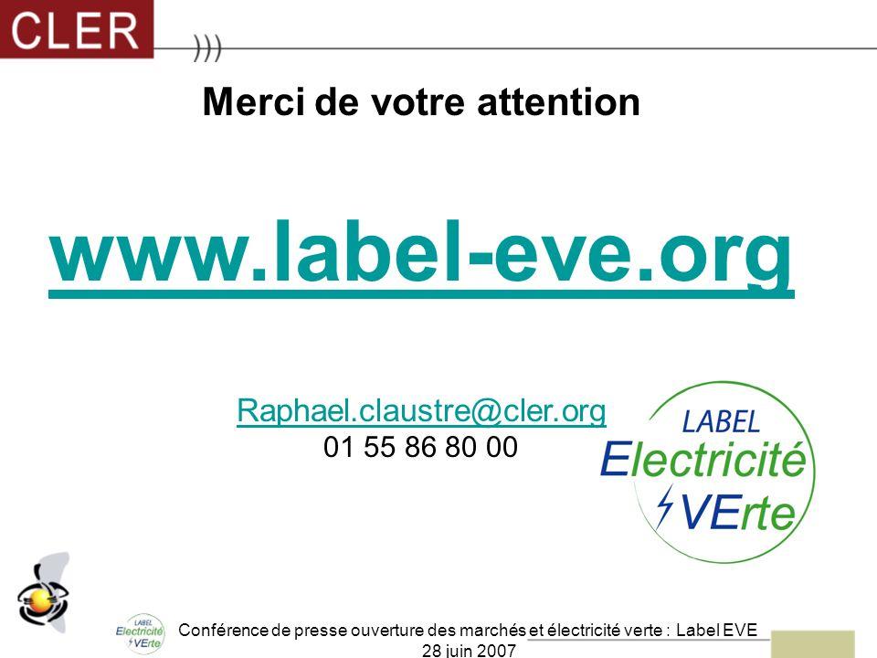 Conférence de presse ouverture des marchés et électricité verte : Label EVE 28 juin 2007 Merci de votre attention www.label-eve.org Raphael.claustre@c