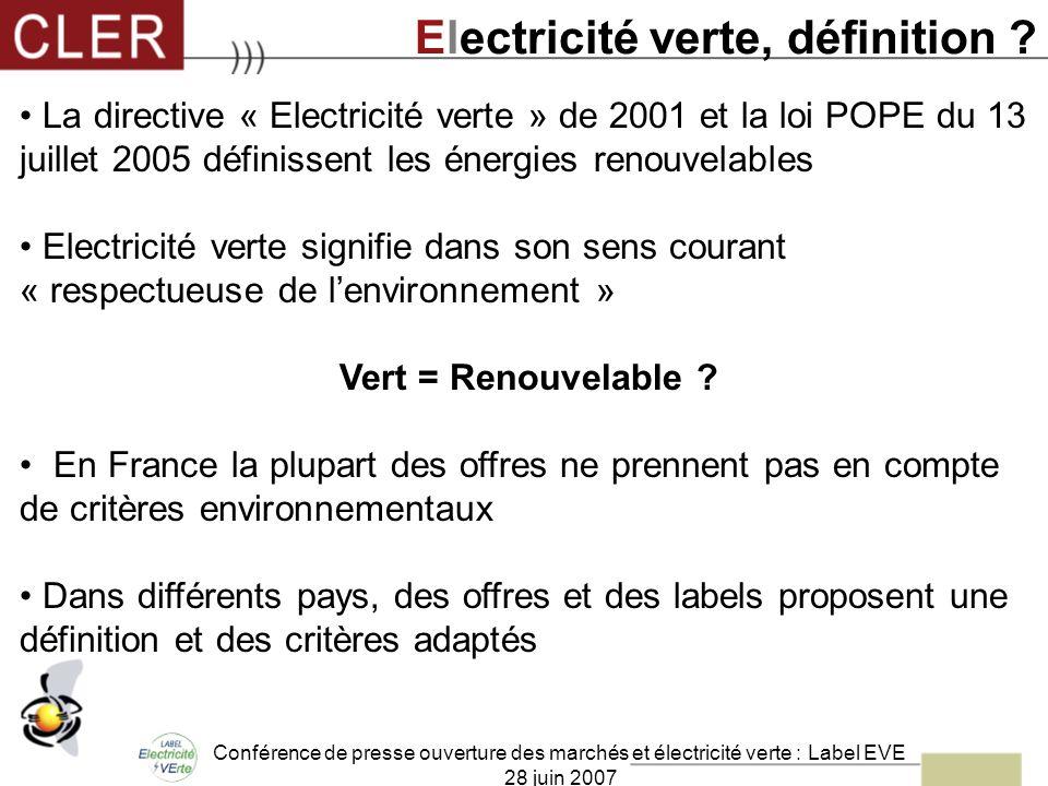 Conférence de presse ouverture des marchés et électricité verte : Label EVE 28 juin 2007 Electricité verte, définition ? La directive « Electricité ve