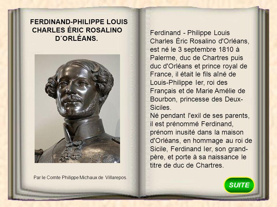 SUITE FERDINAND-PHILIPPE LOUIS CHARLES ÉRIC ROSALINO D´ORLÉANS. Par le Comte Philippe Michaux de Villarepos. Ferdinand - Philippe Louis Charles Éric R