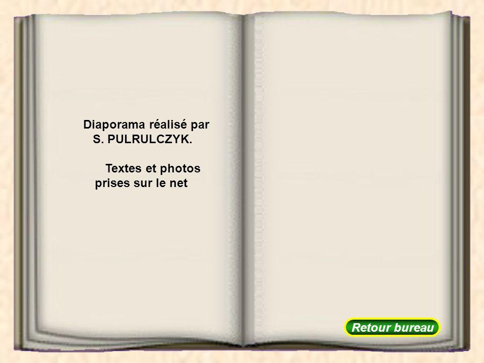Diaporama réalisé par S. PULRULCZYK. Textes et photos prises sur le net Retour bureau