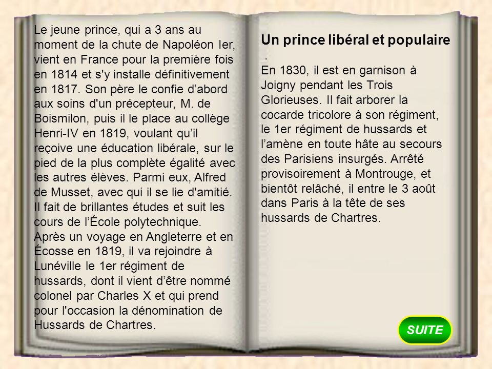 SUITE Le jeune prince, qui a 3 ans au moment de la chute de Napoléon Ier, vient en France pour la première fois en 1814 et s'y installe définitivement