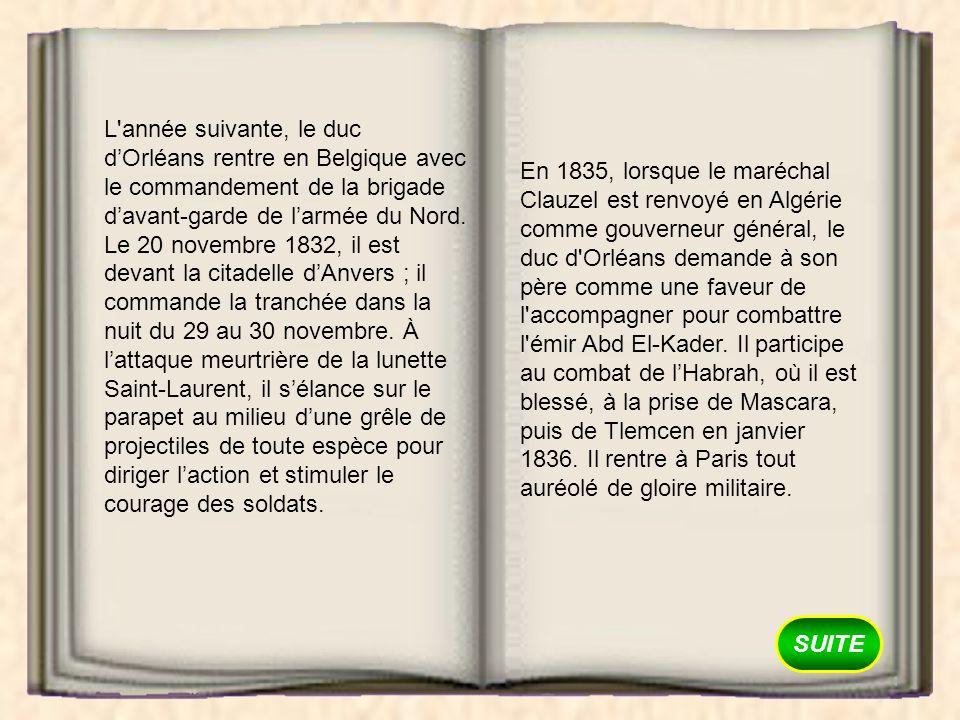 SUITE À l automne 1839, le duc d Orléans repart pour l Algérie pour réaliser, avec le maréchal Valée, la prise de possession par la France de la partie intérieure du pays, entre Constantine et Alger.