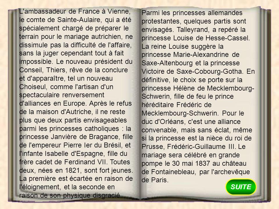 SUITE L'ambassadeur de France à Vienne, le comte de Sainte-Aulaire, qui a été spécialement chargé de préparer le terrain pour le mariage autrichien, n