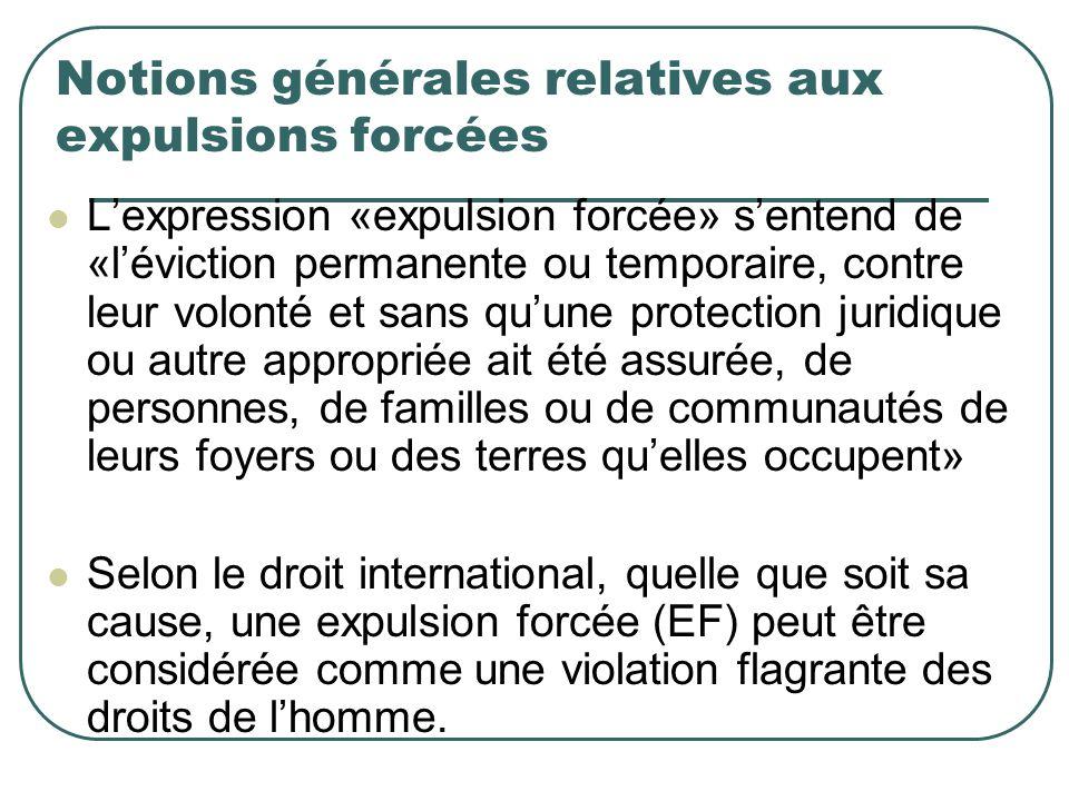 Notions générales relatives aux expulsions forcées Lexpression «expulsion forcée» sentend de «léviction permanente ou temporaire, contre leur volonté