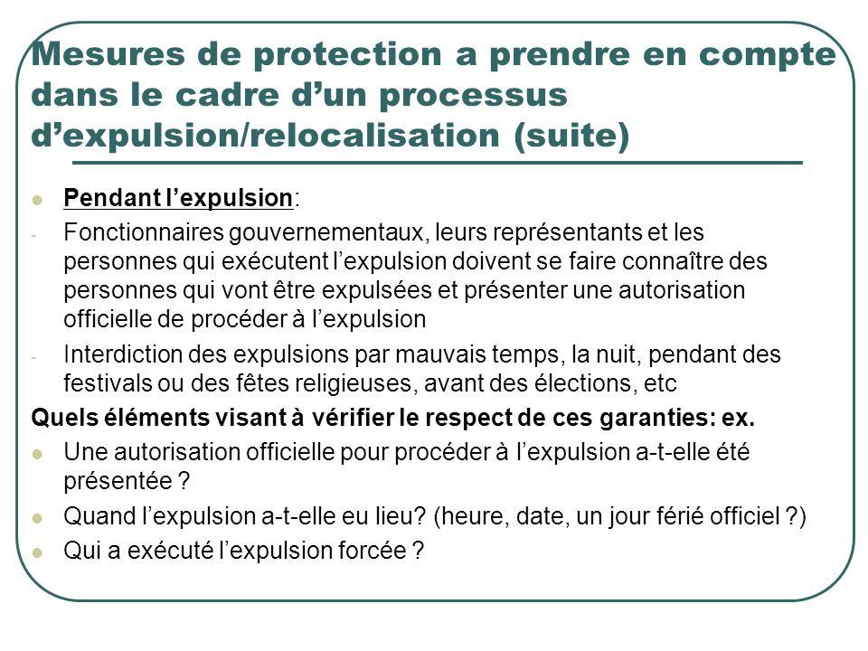 Mesures de protection a prendre en compte dans le cadre dun processus dexpulsion/relocalisation (suite) Pendant lexpulsion: - Fonctionnaires gouvernem