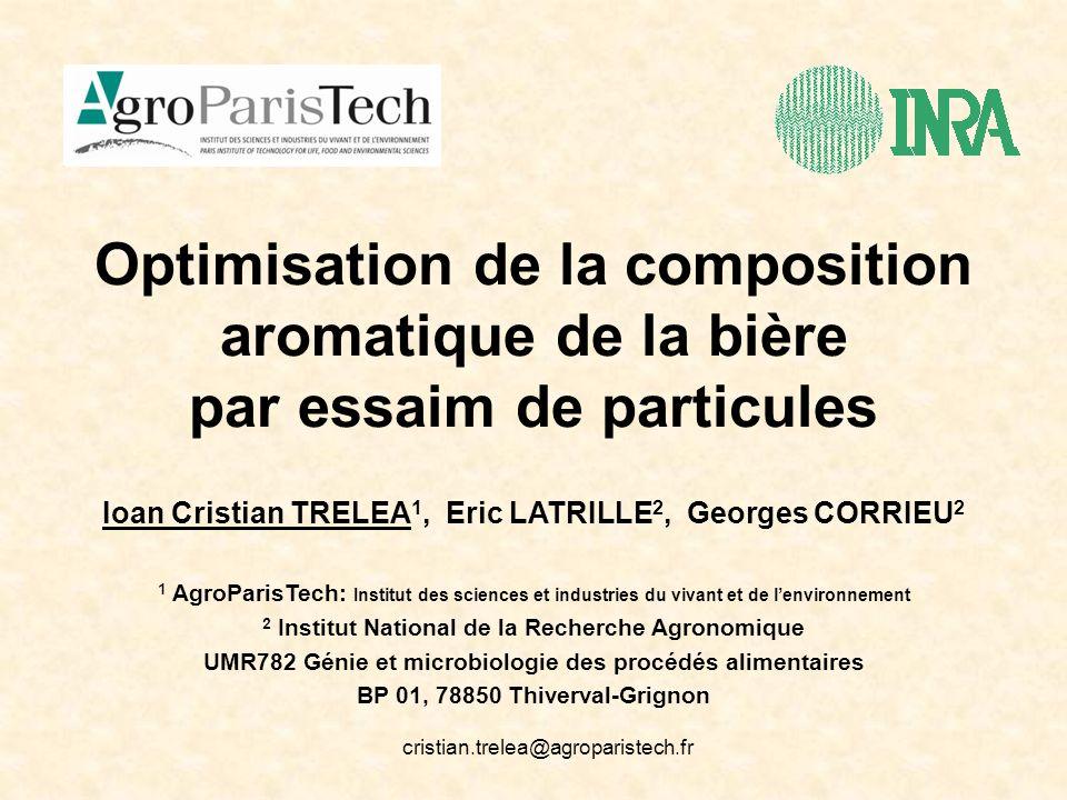Optimisation de la composition aromatique de la bière par essaim de particules Ioan Cristian TRELEA 1, Eric LATRILLE 2, Georges CORRIEU 2 1 AgroParisT