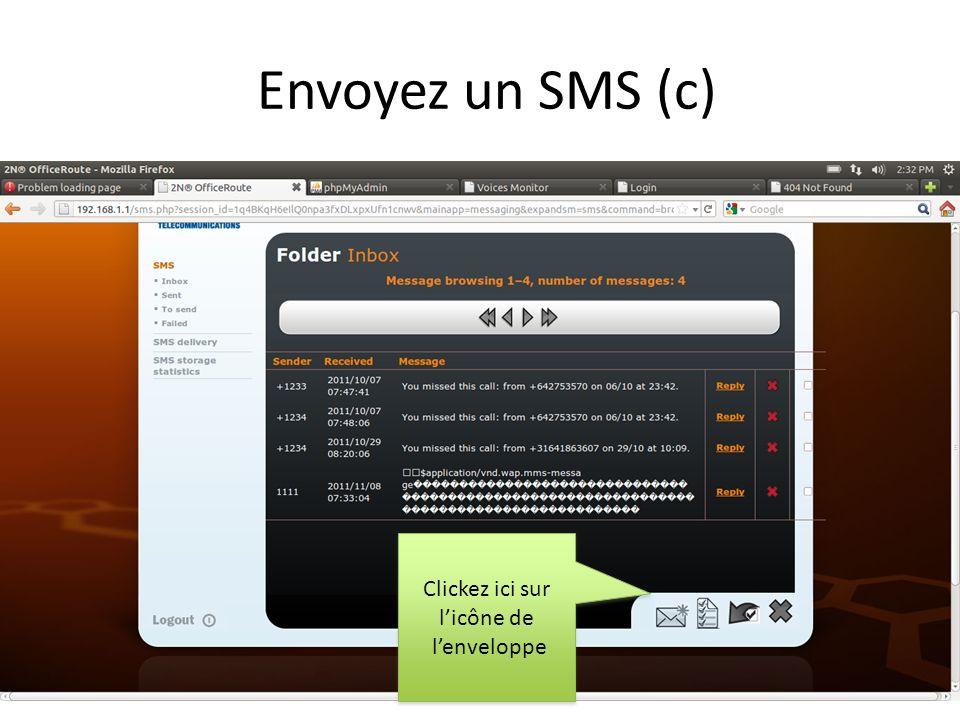 Envoyez un SMS (c) Clickez ici sur licône de lenveloppe Clickez ici sur licône de lenveloppe