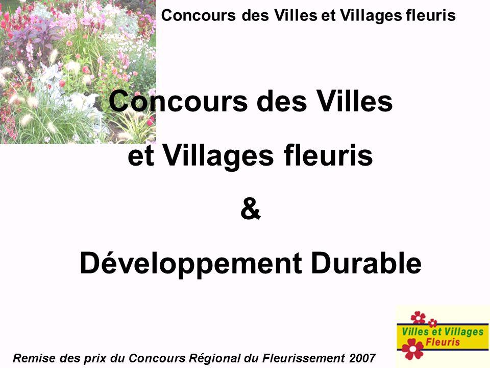 Concours des Villes et Villages fleuris Remise des prix du Concours Régional du Fleurissement 2007 Concours des Villes et Villages fleuris & Développe