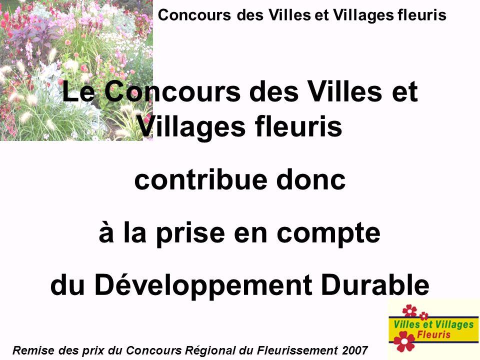 Concours des Villes et Villages fleuris Remise des prix du Concours Régional du Fleurissement 2007 Le Concours des Villes et Villages fleuris contribu