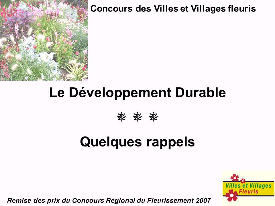 Concours des Villes et Villages fleuris Remise des prix du Concours Régional du Fleurissement 2007 Le Développement Durable Quelques rappels