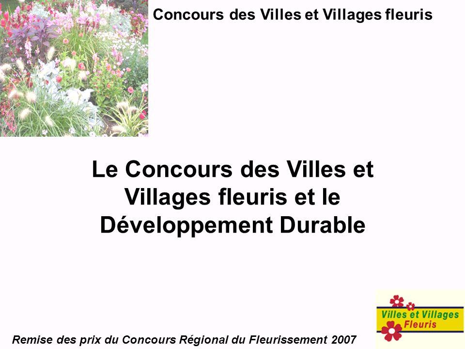 Concours des Villes et Villages fleuris Remise des prix du Concours Régional du Fleurissement 2007 Le Concours des Villes et Villages fleuris et le Dé