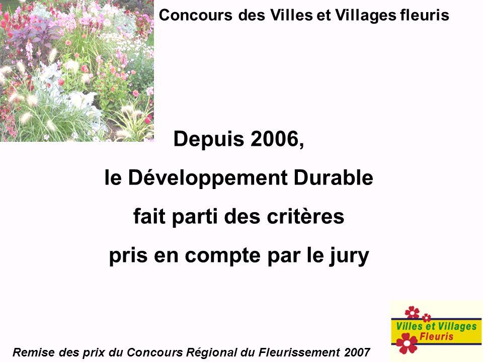 Depuis 2006, le Développement Durable fait parti des critères pris en compte par le jury Concours des Villes et Villages fleuris Remise des prix du Co