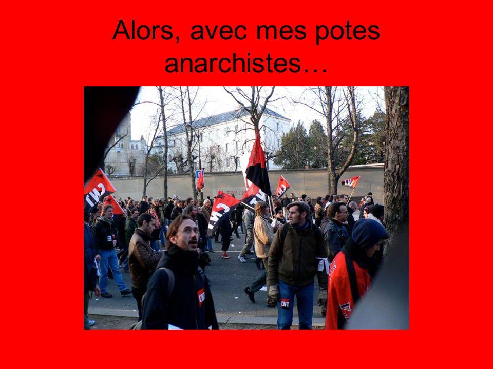 Alors, avec mes potes anarchistes…