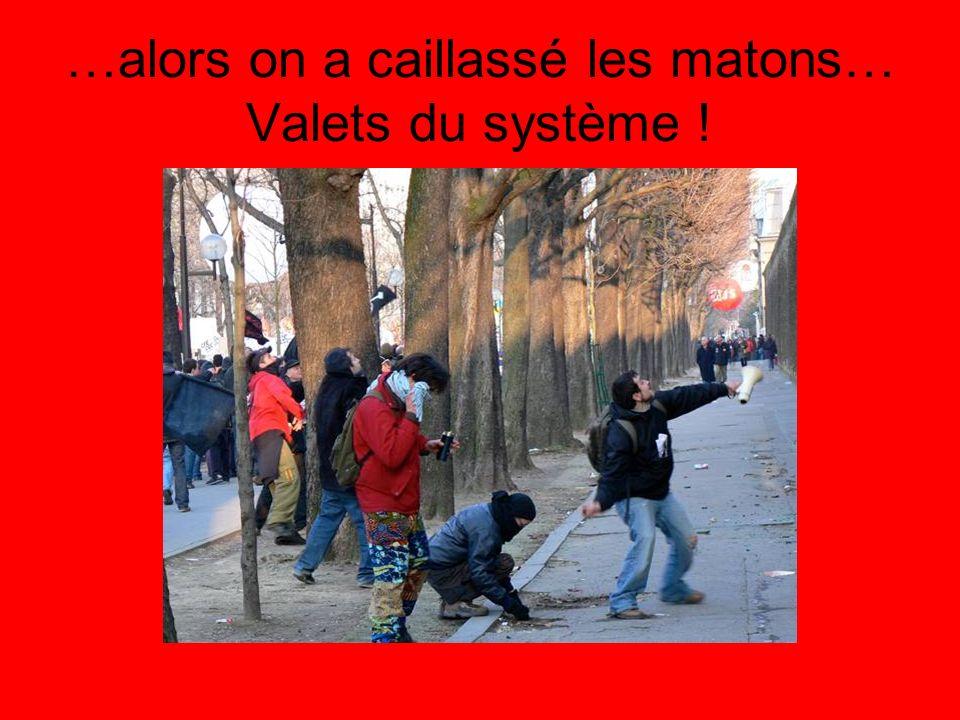 …alors on a caillassé les matons… Valets du système !