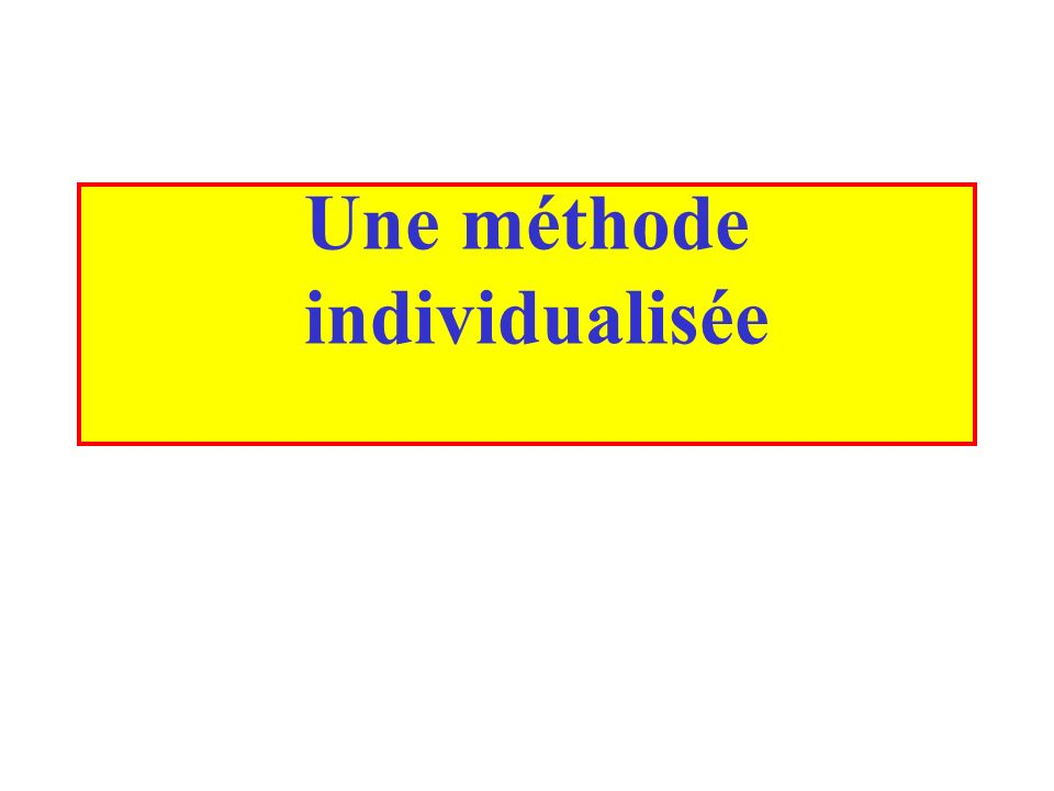Une méthode individualisée