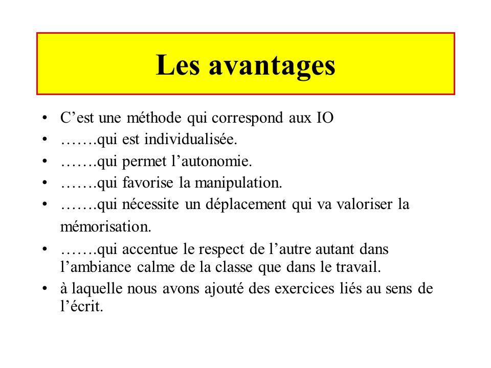 Les avantages Cest une méthode qui correspond aux IO …….qui est individualisée. …….qui permet lautonomie. …….qui favorise la manipulation. …….qui néce