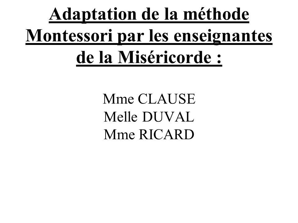 Adaptation de la méthode Montessori par les enseignantes de la Miséricorde : Mme CLAUSE Melle DUVAL Mme RICARD