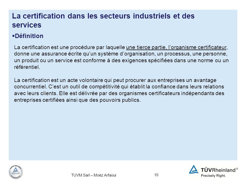 10 La certification dans les secteurs industriels et des services Définition La certification est une procédure par laquelle une tierce partie, lorgan