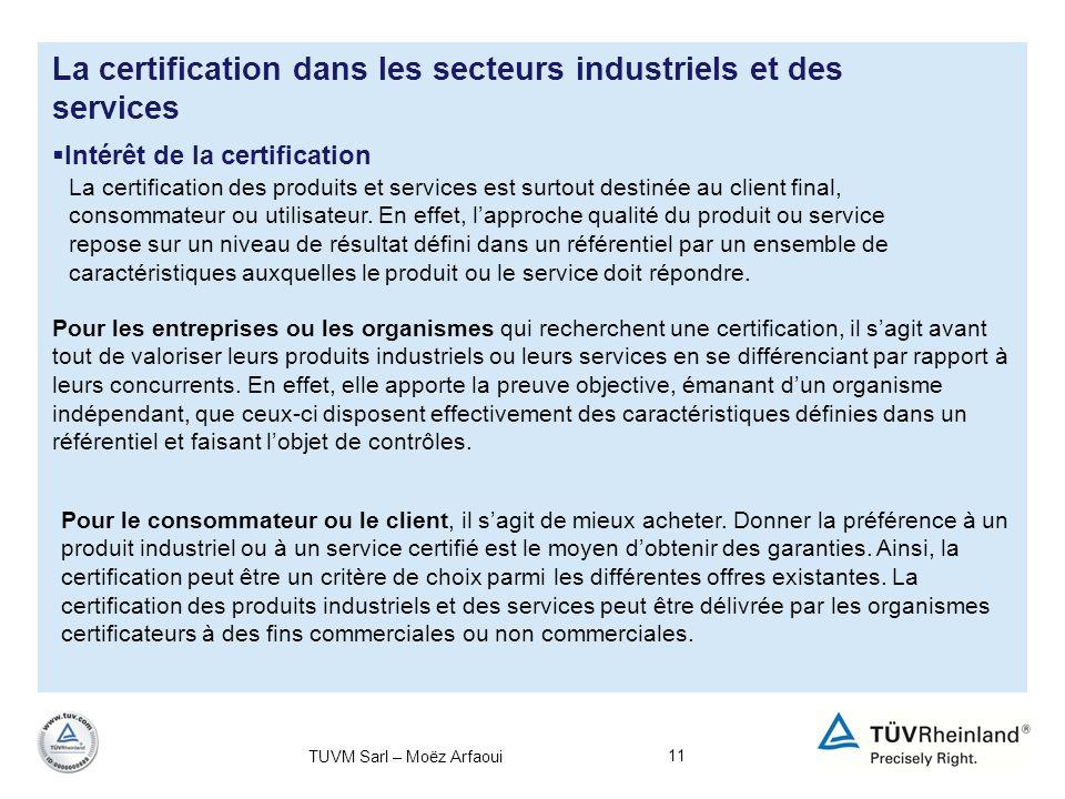 11 La certification dans les secteurs industriels et des services Intérêt de la certification La certification des produits et services est surtout de