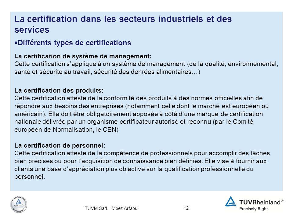 12 La certification dans les secteurs industriels et des services Différents types de certifications La certification de personnel: Cette certificatio