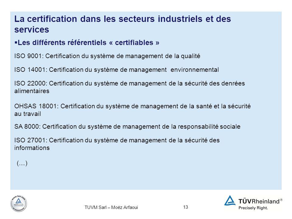 13 La certification dans les secteurs industriels et des services Les différents référentiels « certifiables » ISO 9001: Certification du système de m