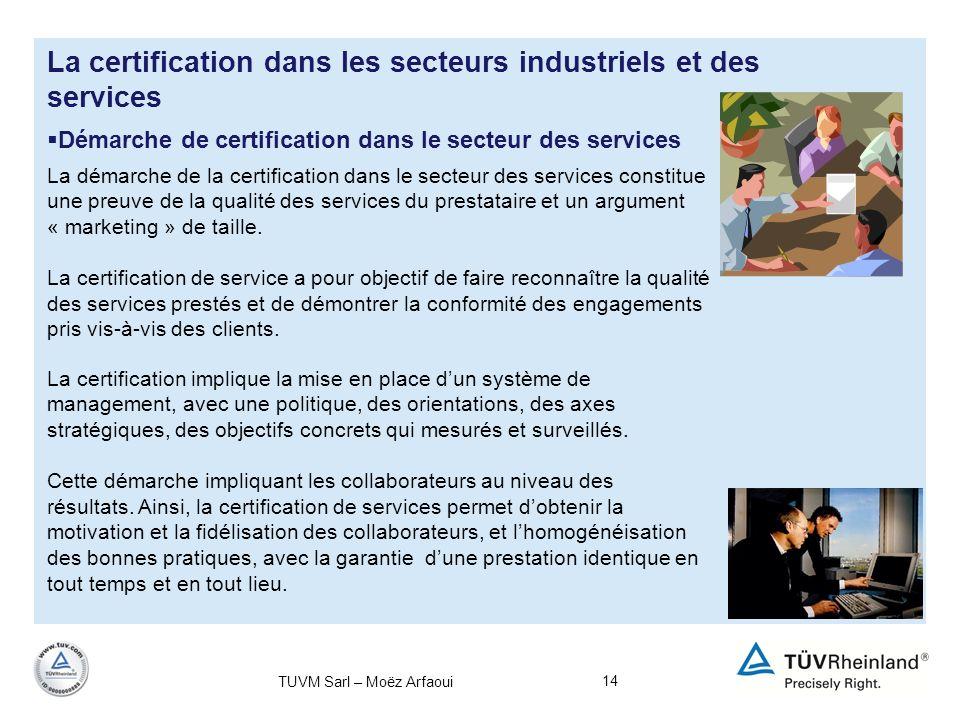 14 La certification dans les secteurs industriels et des services Démarche de certification dans le secteur des services La démarche de la certificati