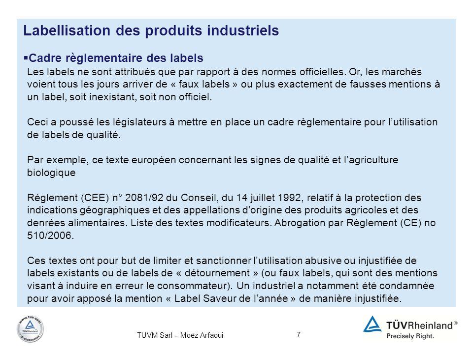 7 Cadre règlementaire des labels Labellisation des produits industriels Les labels ne sont attribués que par rapport à des normes officielles. Or, les