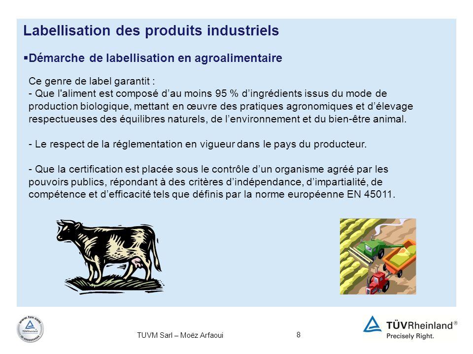 8 Démarche de labellisation en agroalimentaire Labellisation des produits industriels Ce genre de label garantit : - Que l'aliment est composé dau moi