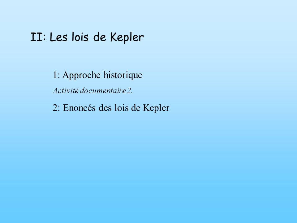 II: Les lois de Kepler 1: Approche historique Activité documentaire 2. 2: Enoncés des lois de Kepler