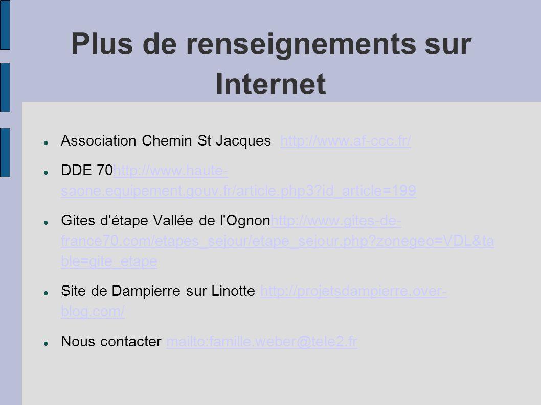 Plus de renseignements sur Internet Association Chemin St Jacques http://www.af-ccc.fr/http://www.af-ccc.fr/ DDE 70http://www.haute- saone.equipement.
