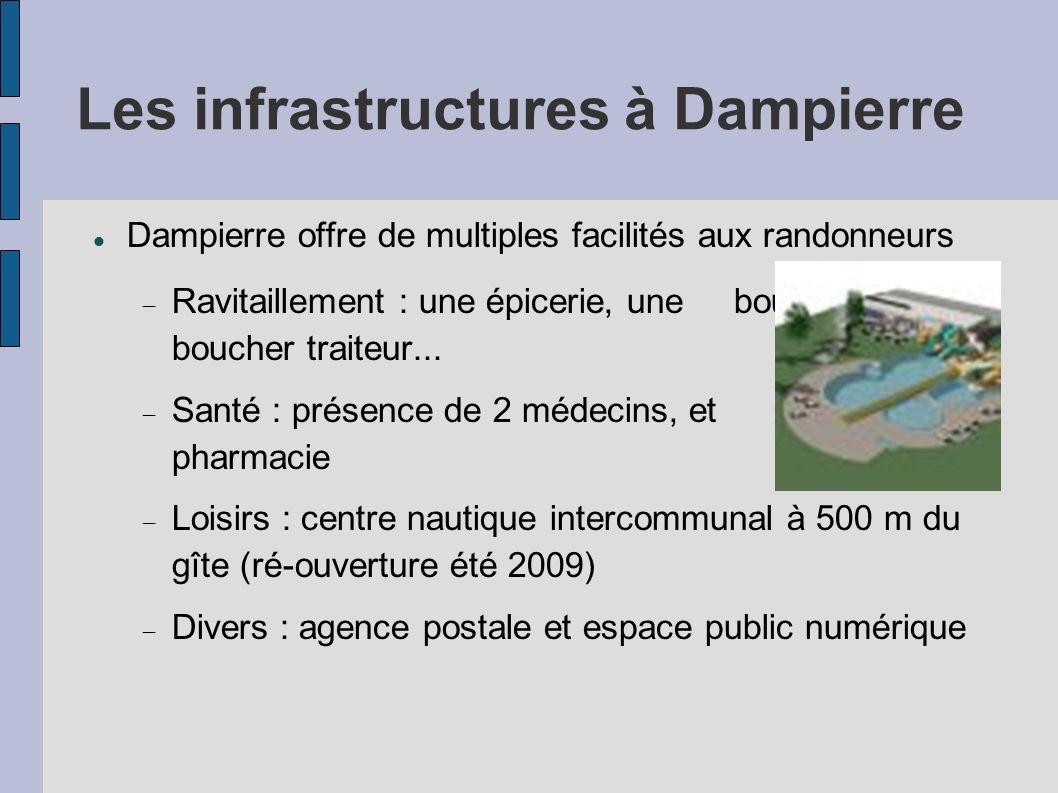 Les infrastructures à Dampierre Dampierre offre de multiples facilités aux randonneurs Ravitaillement : une épicerie, une boulangerie, un boucher trai