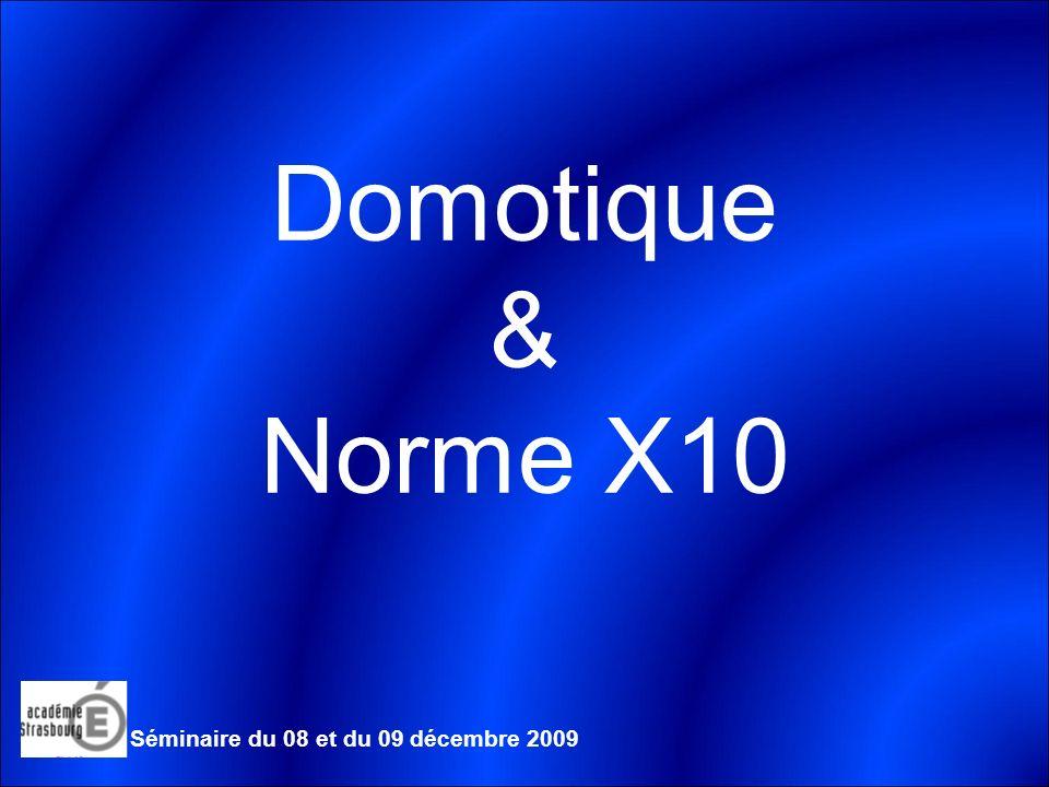 Domotique & Norme X10 Séminaire du 08 et du 09 décembre 2009