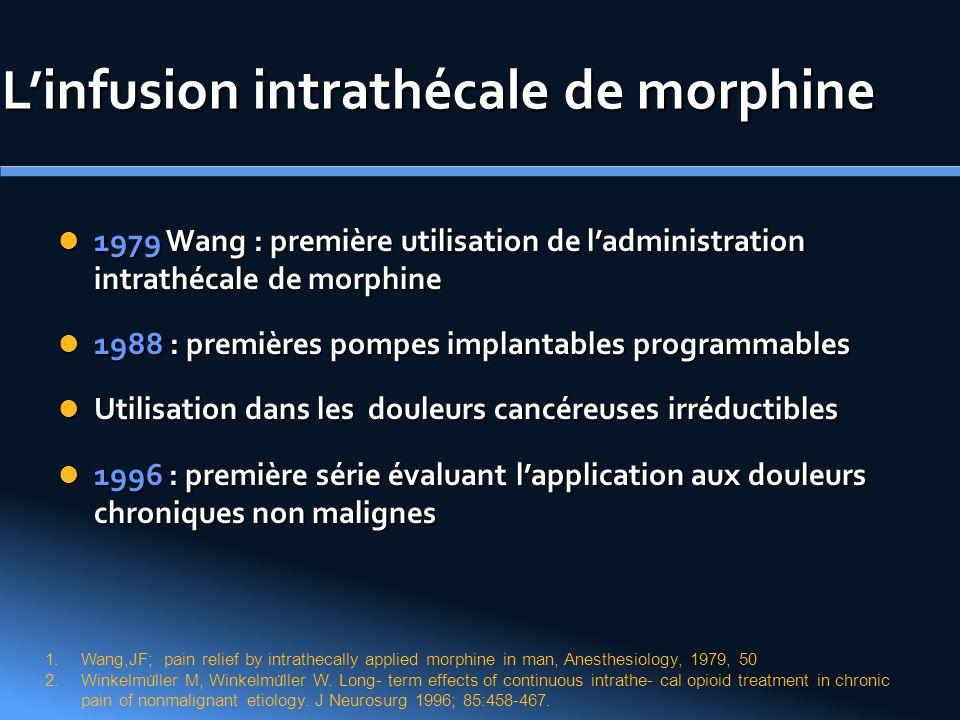 Linfusion intrathécale de morphine 1979 Wang : première utilisation de ladministration intrathécale de morphine 1979 Wang : première utilisation de la