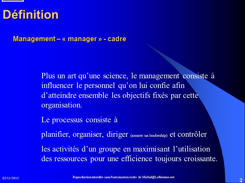 02/11/2013 Reproduction interdite sans l'autorisation écrite de Michel@Laflamme.net 2 Management – « manager » - cadre Plus un art quune science, le m