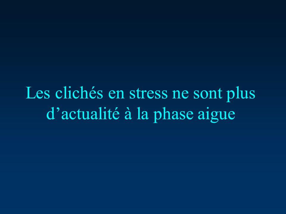 Les clichés en stress ne sont plus dactualité à la phase aigue