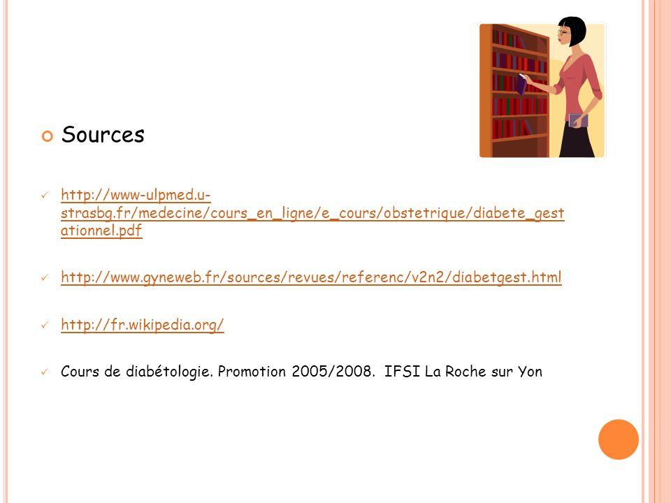 Sources http://www-ulpmed.u- strasbg.fr/medecine/cours_en_ligne/e_cours/obstetrique/diabete_gest ationnel.pdf http://www-ulpmed.u- strasbg.fr/medecine