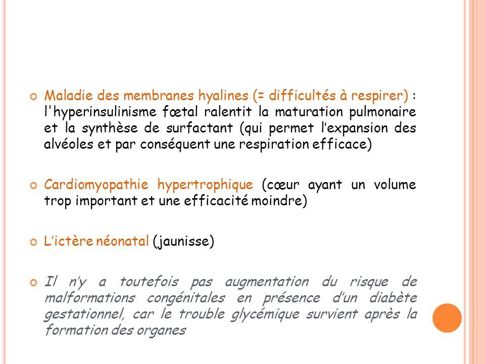 Maladie des membranes hyalines (= difficultés à respirer) : l'hyperinsulinisme fœtal ralentit la maturation pulmonaire et la synthèse de surfactant (q