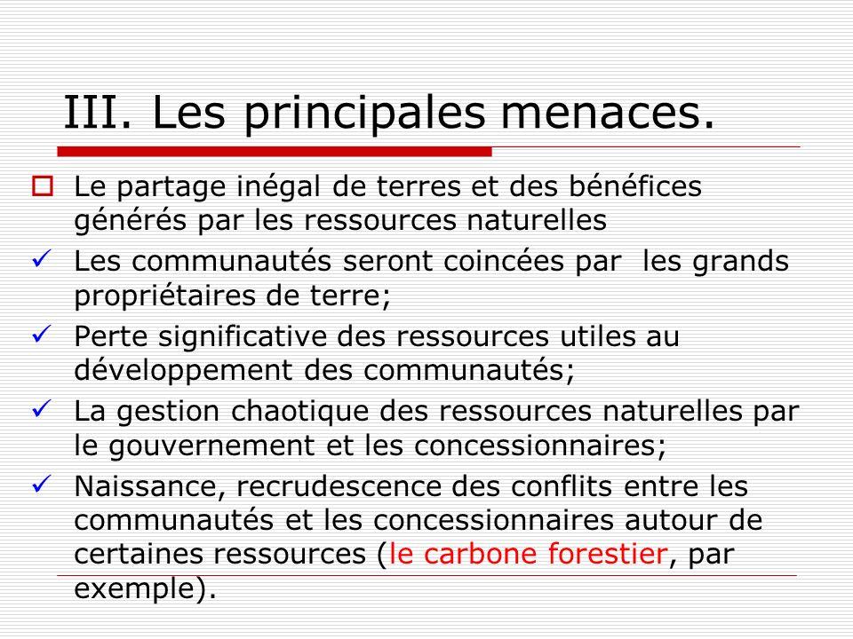 III. Les principales menaces. Le partage inégal de terres et des bénéfices générés par les ressources naturelles Les communautés seront coincées par l