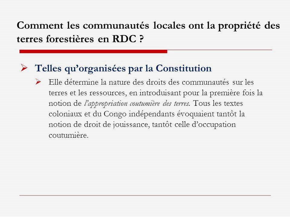 Comment les communautés locales ont la propriété des terres forestières en RDC ? Telles quorganisées par la Constitution Elle détermine la nature des
