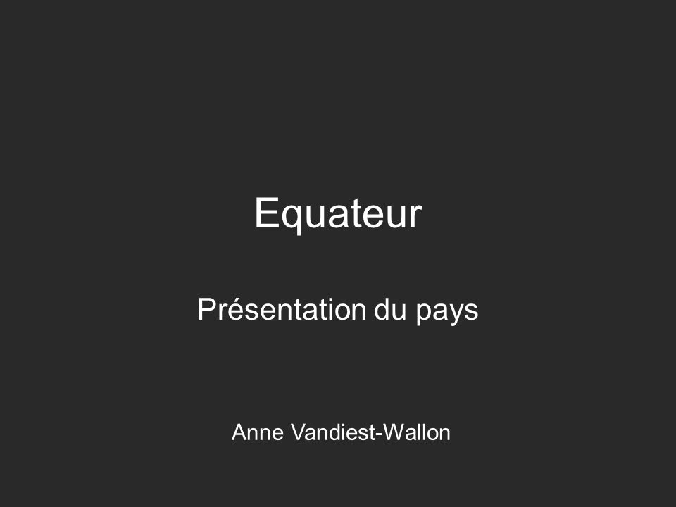 Equateur Présentation du pays Anne Vandiest-Wallon