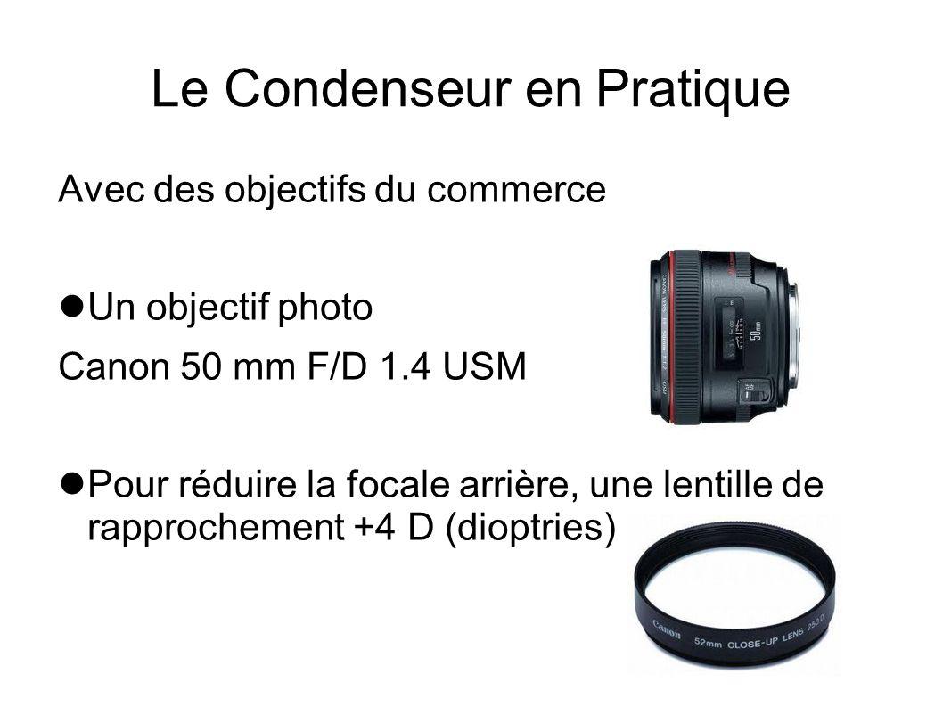 Le Condenseur en Pratique Avec des objectifs du commerce Un objectif photo Canon 50 mm F/D 1.4 USM Pour réduire la focale arrière, une lentille de rap