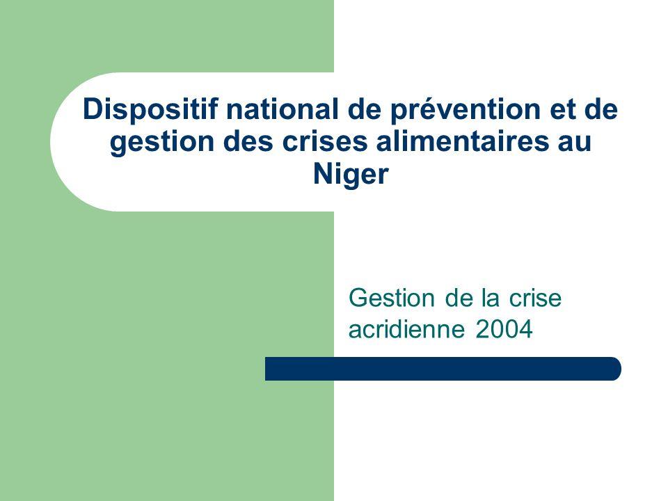 Dispositif national de prévention et de gestion des crises alimentaires au Niger Gestion de la crise acridienne 2004
